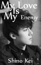 [Completed] My Love Is My Enemy by ShinoKei