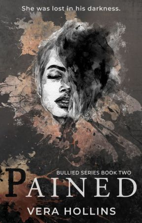 Pained (Bullied Series #2) (to be published; it will be removed by August 28) by VeraHollins