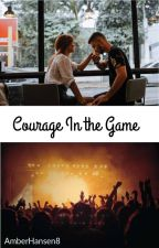 Courage in the Game (NaNoWritMo 2013) by AmberHansen8