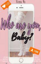 Who are you, baby?  ✒HunHan. by NinnaWu