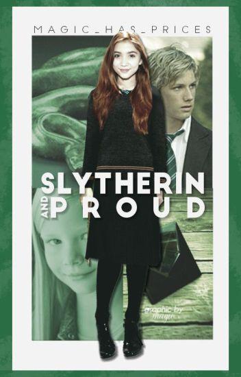 Slytherin and Proud (Harry Potter Fanfic) -ON HIATUS- - Wen - Wattpad