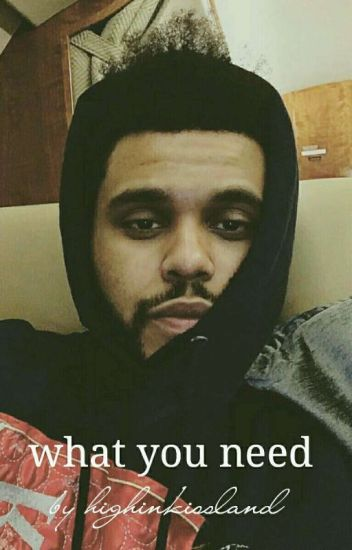 what you need | the weeknd