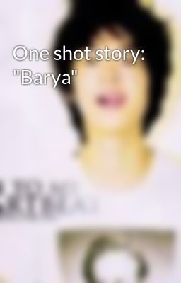 "One shot story: ""Barya"""