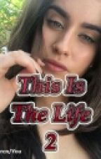 This Is The Life 2 (Lauren/You) by Mollza98