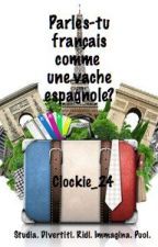 Parles-tu français comme une vache espagnole? by Clockie_24
