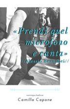 «Prendi quel microfono e canta» // Alessio Bernabei [COMPLETA] by nonimportadinoi