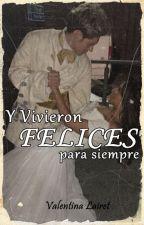 Y VIVIERON FELICES PARA SIEMPRE by valeentina1997