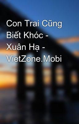 Con Trai Cũng Biết Khóc - Xuân Hạ - VietZone.Mobi