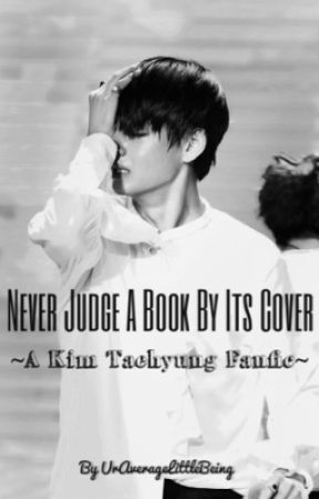 Never Judge A Book By Its Cover~Taehyung Fanfic by UrAverageLittleBeing