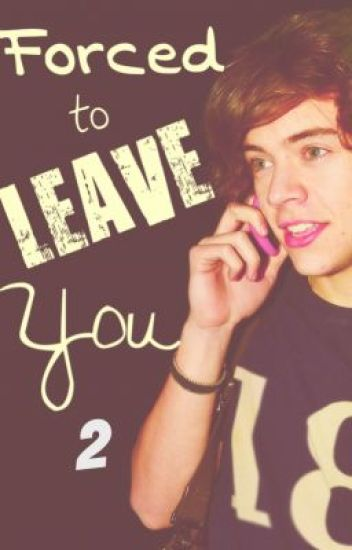 Forced To Leave You 2