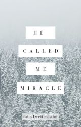 He called me miracle  by miss1writes1alot