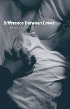 Difference Between Loves by AlexEsDePaco7v7