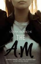 THE A.M by blancheolivia
