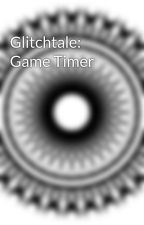 Glitchtale: Game Timer by Dchhha