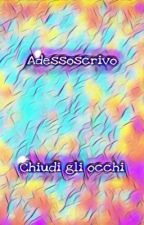 CHIUDI GLI OCCHI by SalvoAdessoscrivo