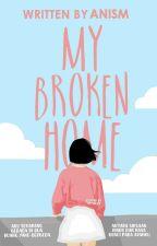My Broken Home by AnisMaht