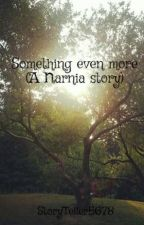 Something even more (A Narnia story) by StoryTeller5678
