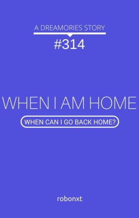 DREAMORIES #314 - When I Am Home by robonxt