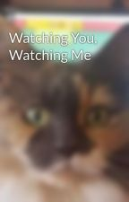 Watching You, Watching Me by Darling_Juliet