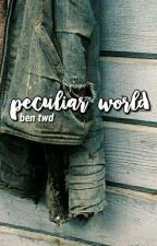 peculiar world || ben twd [ON HOLD] by adorableobrien