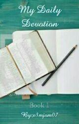 My Daily Devotion (Book 1) by x3mjom07