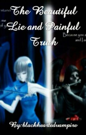 The Beautiful Lie and Painful Truth by blackheartedvampire