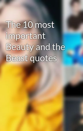 The 10 Most Important Beauty And The Beast Quotes Belle Wattpad