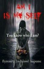 Am I is My Self? by bapume