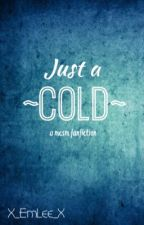 MCSM: Just a Cold [COMPLETED] by X_EmLee_X