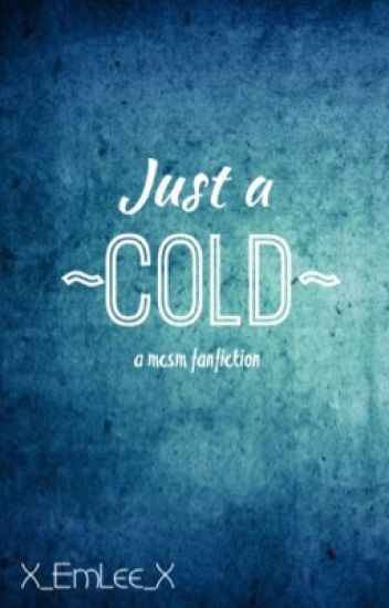 MCSM: Just a Cold [COMPLETED]