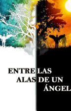 ENTRE LAS ALAS DE UN ÁNGEL by Neflim138