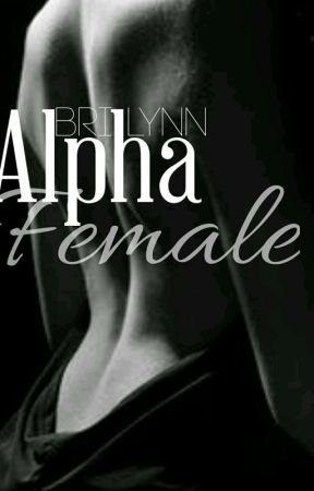 Alpha Female by BriLynnbooks