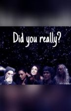 Did you really? by the100skygrounder