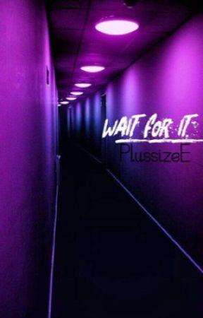Wait for it by PlussizeE