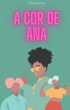 A COR DE ANA by ElisamaSilva610