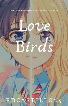 Love Birds(Your Lie In April/Shigatsu Wa Kimi No Uso Fanfiction) by RDCASTILLO22