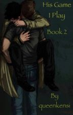 His Game I Play (destiel/sequel) completed by Queen_Kensi