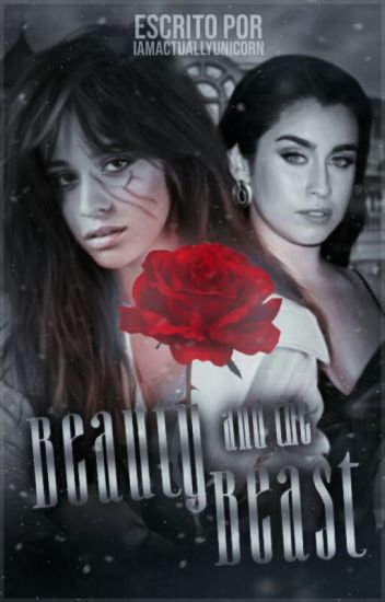 Beauty and The Beast - Fanfic Camren