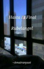Hasta El Final  [Rubelangel] by AmairanyUst