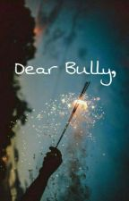 Dear Bully by jammmy_jane