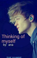 Thinking of Myself  by AnaLinaexx