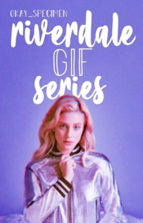 Riverdale Gif Series by Sadiep101