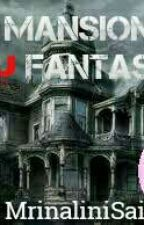 The Mansion You Fantasied (Editing) by Mrinalinisai_2308