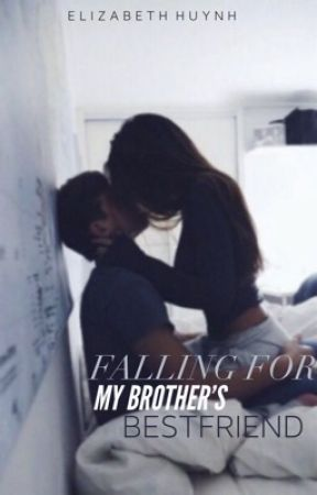 falling for my brother's best friend | uncompleted by BbgLizzie