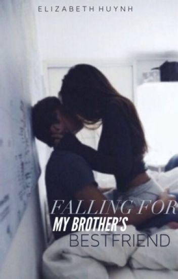 falling for my brother's best friend   uncompleted