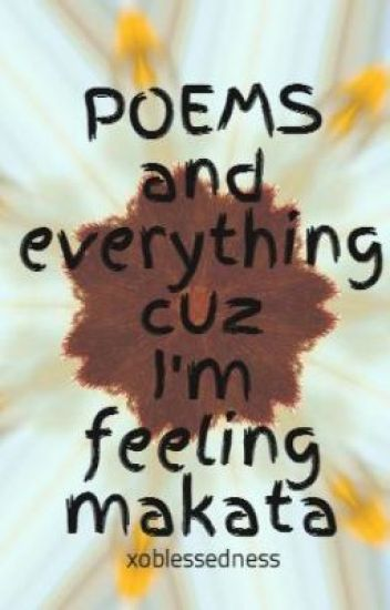 POEMS and everything cuz I     m feeling makata