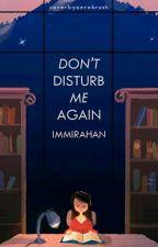 Don't Disturb Me Again! by immirahan