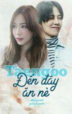 TAENGOO ĐẾN ĐÂY ĂN NÈ (GTAE/EDIT) by taeyeon6104