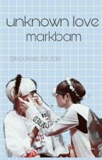 unknown love ➢ markbam by kookies_for_tae