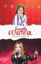 SECRETLY BEAUTIFUL (Completed) [Editing] by KidrauhlSwagger
